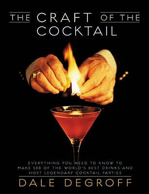 The Craft of the Cocktail: Everything You Need to Know to Make 500 of the World's Best Drinks and Host Legendary Parties - DeGroff, Dale