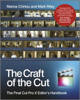 The Craft of the Cut: The Final Cut Pro X Editor's Handbook - Riley, Mark, and Chirtou, Marios