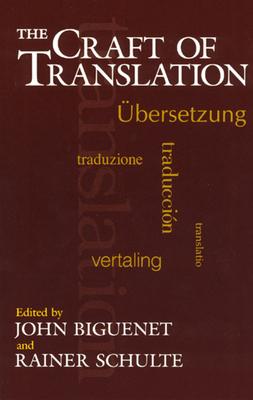 The Craft of Translation - Biguenet, John (Editor), and Schulte, Rainer (Editor)