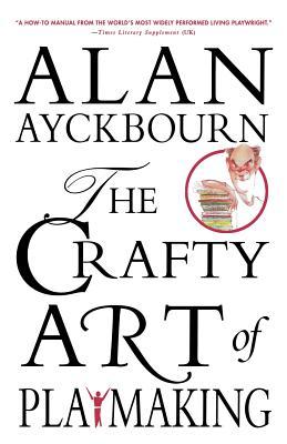 The Crafty Art of Playmaking - Ayckbourn, Alan