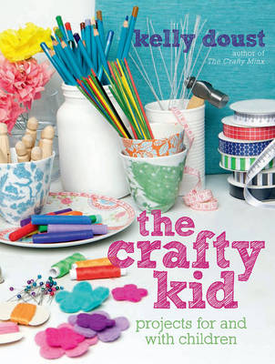 The Crafty Kid: Projects for and with Children - Doust, Kelly