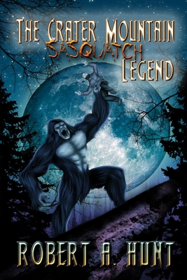 The Crater Mountain Sasquatch Legend - Hunt, Robert a
