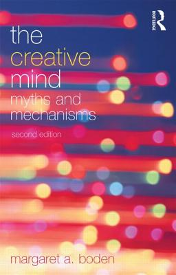 The Creative Mind: Myths and Mechanisms - Boden, Margaret A