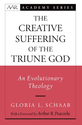 The Creative Suffering of the Triune God: An Evolutionary Theology - Schaab, Gloria