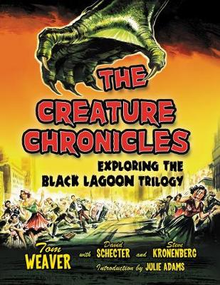 The Creature Chronicles: Exploring the Black Lagoon Trilogy - Weaver, Tom, and Schecter, David, and Kronenberg, Steve