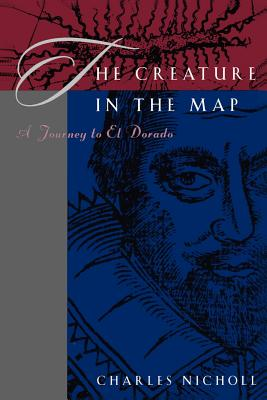 The Creature in the Map: A Journey to El Dorado - Nicholl, Charles