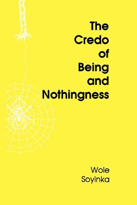 The Credo of Being and Nothingness - Soyinka, Wole, Professor
