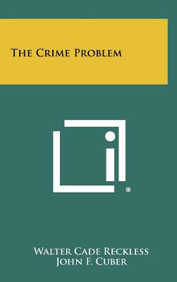 The Crime Problem - Reckless, Walter Cade, and Cuber, John F (Foreword by)