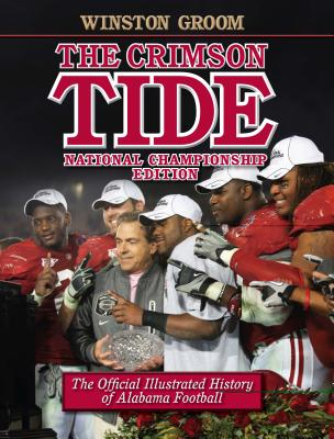 The Crimson Tide: The Official Illustrated History of Alabama Football - Groom, Winston, Mr., and Barra, Allen (Foreword by), and Castille, Jeremiah (Contributions by)