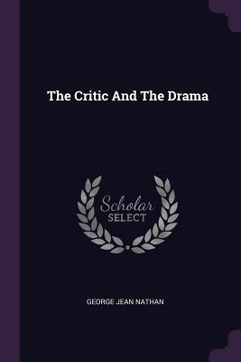 The Critic and the Drama - Nathan, George Jean