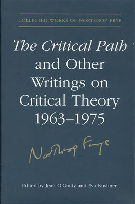 The Critical Path and Other Writings on Critical Theory, 1963-1975 - O'Grady, Jean (Editor), and Kushner, Eva (Editor), and Lee, Alvin A (Editor)