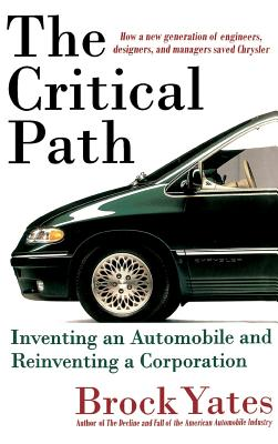 The Critical Path: Inventing an Automobile and Reinventing a Corporation - Yates, Brock