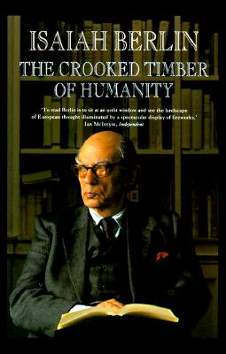 The Crooked Timber of Humanity: Chapters in the History of Ideas - Berlin, Isaiah