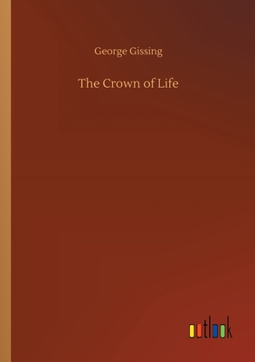 The Crown of Life - Gissing, George