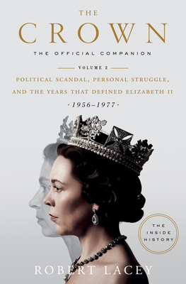 The Crown: The Official Companion, Volume 2: Political Scandal, Personal Struggle, and the Years That Defined Elizabeth II (1956-1977) - Lacey, Robert