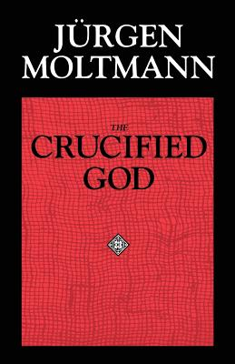 The Crucified God: The Cross of Christ as the Foundation and Criticism of Christian Theology - Moltmann, Jurgen, and Bowden, John (Translated by), and Wilson, R A (Translated by)