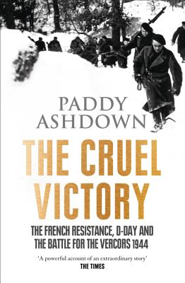 The Cruel Victory: The French Resistance, D-Day and the Battle for the Vercors 1944 - Ashdown, Paddy