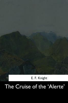 The Cruise of the 'Alerte' - Knight, E F