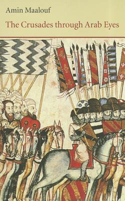 The Crusades Through Arab Eyes - Maalouf, Amin