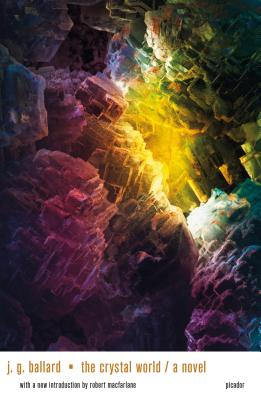 The Crystal World - Ballard, J G, and MacFarlane, Robert (Introduction by)