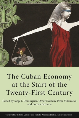 The Cuban Economy at the Start of the Twenty-First Century - Dominguez, Jorge I (Editor), and Villanueva, Omar Everleny Perez (Editor), and Barberia, Lorena (Editor)