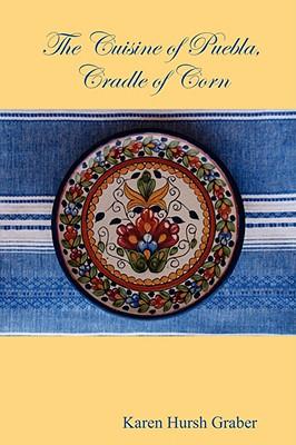 The Cuisine of Puebla - Hursh Graber, Karen