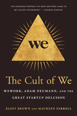 The Cult of We: Wework, Adam Neumann, and the Great Startup Delusion - Brown, Eliot, and Farrell, Maureen