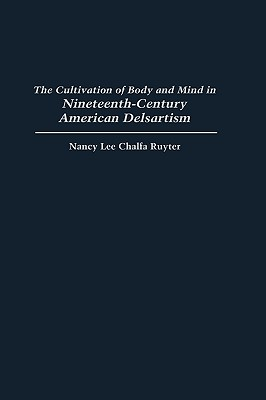 The Cultivation of Body and Mind in Nineteenth-Century American Delsartism - Ruyter, Nancy Lee Chalfa