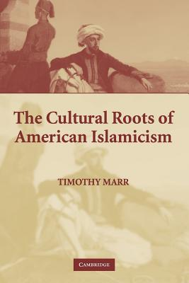 The Cultural Roots of American Islamicism - Marr, Timothy