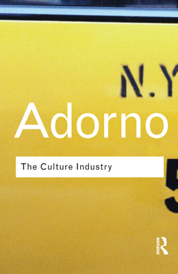 The Culture Industry: Selected Essays on Mass Culture - Adorno, Theodor W., and Bernstein, J. M. (Editor)