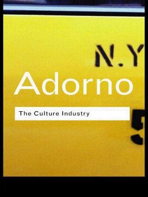 The Culture Industry - Adorno, Theodor Wiesengrund, and Bernstein, J M, Professor (Editor)