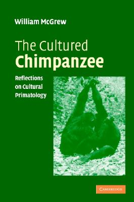 The Cultured Chimpanzee: Reflections on Cultural Primatology - McGrew, W C, D.Phil., Ph.D.