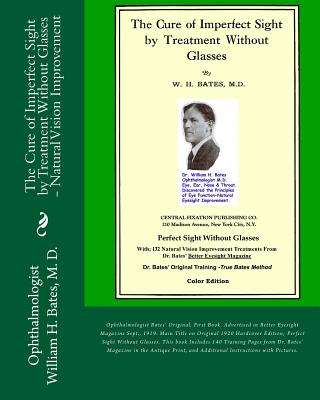 The Cure of Imperfect Sight by Treatment Without Glasses: Dr. Bates Original, First Book - Natural Vision Improvement (Color Version) - Bates, William H, Dr.