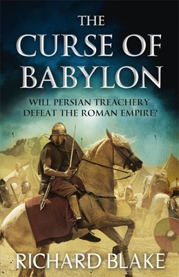 The Curse of Babylon (Death of Rome Saga Book Six) - Blake, Richard
