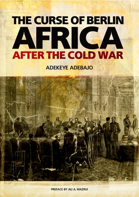 The Curse of Berlin: Africa After the Cold War - Adebajo, Adekeye