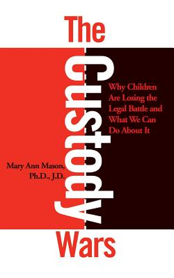 The Custody Wars: Why Children Are Losing the Legal Battle, and What We Can Do about It - Mason, Mary Ann, Professor