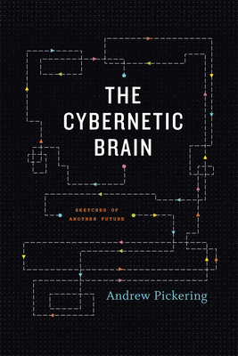 The Cybernetic Brain: Sketches of Another Future - Pickering, Andrew