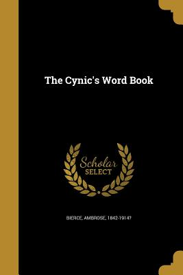 The Cynic's Word Book - Bierce, Ambrose 1842-1914? (Creator)