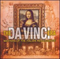 The Da Vinci Era: Masters of the Renaissance - Axel Köhler (vocals); CantArte Regensburg; Frankfurt Vocal Ensemble; Hr-Brass; Lautten Compagney;...