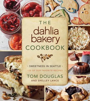 The Dahlia Bakery Cookbook: Sweetness in Seattle - Douglas, Tom