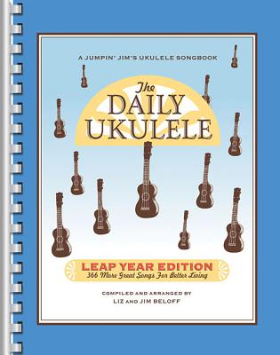 The Daily Ukulele: Leap Year Edition: 366 More Great Songs for Better Living - Hal Leonard Corp (Creator), and Beloff, Jim, and Beloff, Liz