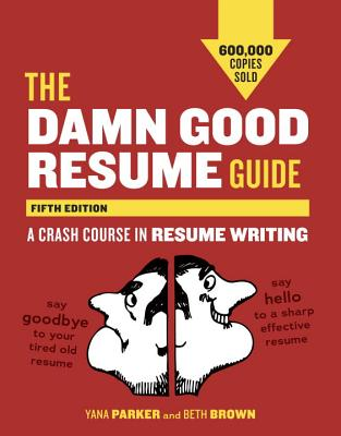 The Damn Good Resume Guide: A Crash Course in Resume Writing - Parker, Yana, and Brown, Beth