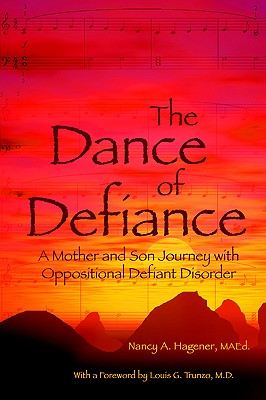 The Dance of Defiance: A Mother and Son Journey with Oppositional Defiant Disorder - Hagener, Nancy A