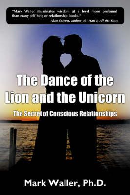 The Dance of the Lion and the Unicorn: The Secret of Conscious Relationships - Waller, Mark