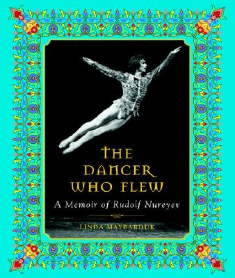 The Dancer Who Flew: A Memoir of Rudolf Nureyev - Maybarduk, Linda