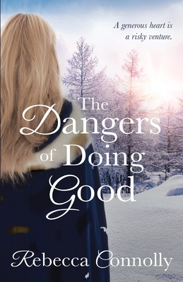 The Dangers of Doing Good - Connolly, Rebecca