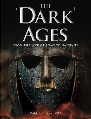 The 'Dark' Ages: From the Sack of Rome to Hastings - Dougherty, Martin J