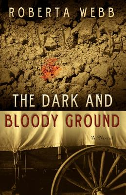 The Dark and Bloody Ground - Webb, Roberta