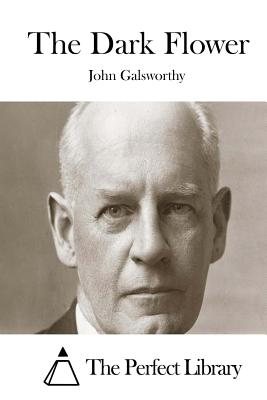 The Dark Flower - Galsworthy, John, Sir, and The Perfect Library (Editor)