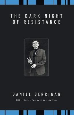 The Dark Night of Resistance - Berrigan, Daniel, S.J.